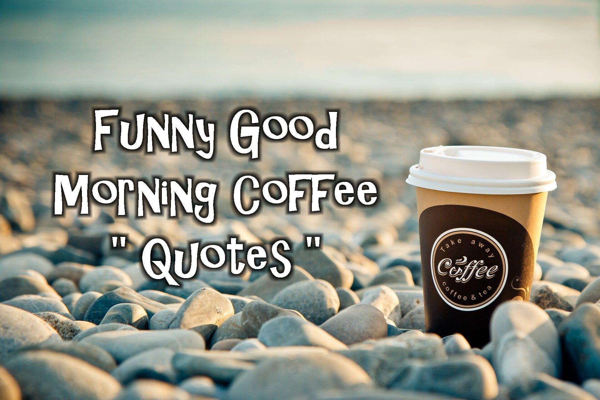 Funny Good Morning Coffee Quotes Coffeenwine